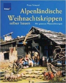 AlpenlŠndische Weihnachtskrippen selber bauen: Mit genauen Planzeichnungen ( Januar 2005 )