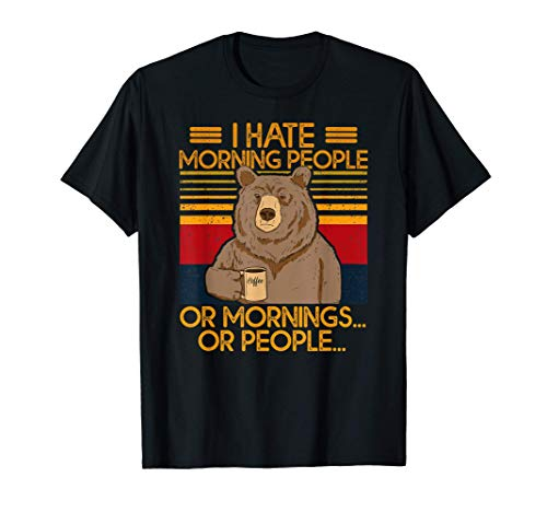 I Hate Morning People And Mornings And People Bär Kaffee T-Shirt