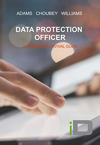 Data Protection Officer: A Working Survival Guide (ID Rapid Read)