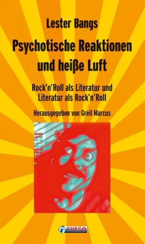 Psychotische Reaktionen und heiße Luft: Rock'n'Roll als Literatur und Literatur als Rock'n'Roll - Ausgewählte Essays