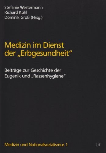 """Medizin im Dienst der \""""Erbgesundheit\"""": Beiträge zur Geschichte der Eugenik und \""""Rassenhygiene\"""" (Medizin und Nationalsozialismus)"""