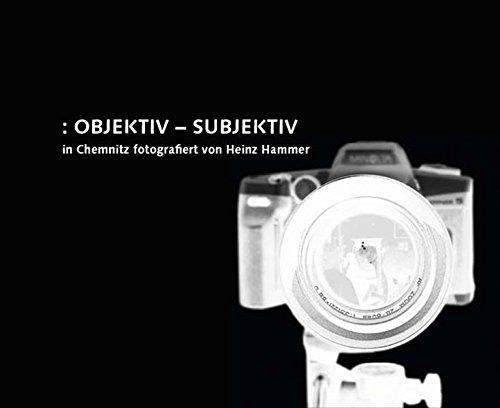 Objektiv-Subjektiv: In Chemnitz fotografiert von Heinz Hammmer