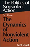 Dynamics of Nonviolent Action (Politics of Nonviolent Action, Part 3)