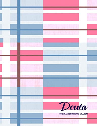 Doula: Consultation Schedule Calendar: 52 Weeks of Undated Appointment Planner with 15-Minute Time Increments: Pages to Write Client Address and ... and Record Daily Work Schedule Timetable