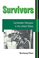 Survivors: Cambodian Refugees in the United States (Asian American Experience)