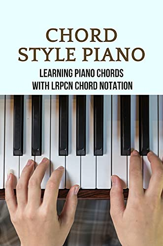 Chord Style Piano: Learning Piano Chords With LRPCN Chord Notation: Chord Piano Book