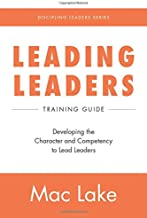 Leading Leaders: Developing the Character and Competency to Lead Leaders (Discipling Leaders)