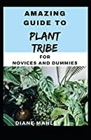 Amazing Guide To Plant Tribe For Novices And Dummies