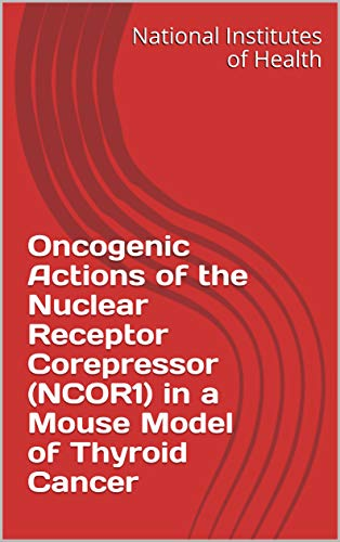 Oncogenic Actions of the Nuclear Receptor Corepressor (NCOR1) in a Mouse Model of Thyroid Cancer (English Edition)