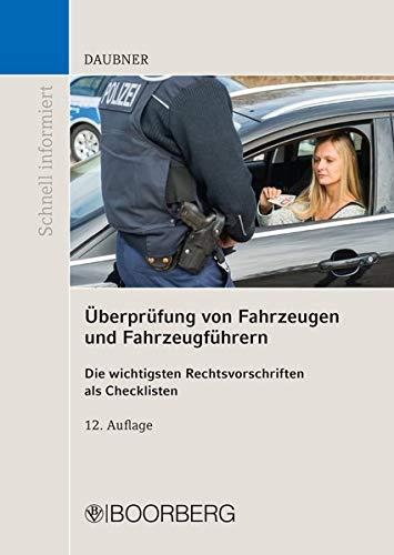 Überprüfung von Fahrzeugen und Fahrzeugführern: Die wichtigsten Rechtsvorschriften als Checklisten übersichtlich aufbereitet (Schnell informiert)