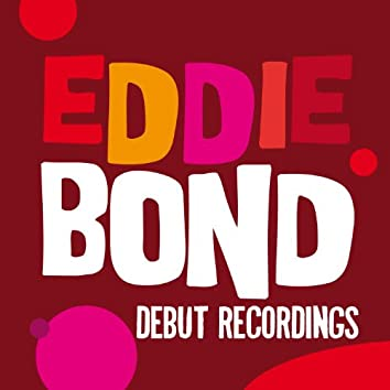 Eddie Bond: Debut Recordings