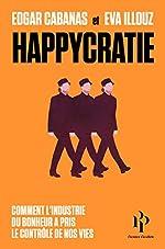 Happycratie - Comment l'industrie du bonheur a pris le contrôle de nos vies d'Eva Illouz