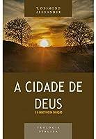 Cidade De Deus E O Objetivo Da Criação, A - Série Teologia Bíblica