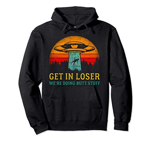 Get in Loser Were Doing Butt Stuff Shirt Alien OVNI Sudadera con Capucha
