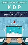CÓMO GANAR DINERO KDP. Consejos para autopublicar y vender en Kindle Direct Publishing de Amazon : P...