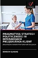 Pragmatyka Strategii PolitycznoŚci W Interakcjach PielĘgniarka-Klient