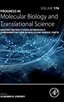 Dancing Protein Clouds: Intrinsically Disordered Proteins in Health and Disease, Part B (Volume 174) (Progress in Molecular Biology and Translational Science, Volume 174)