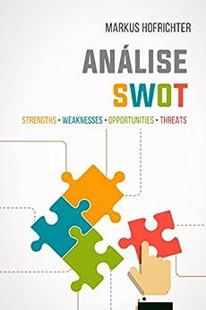 Análise SWOT: quando usar e como fazer por [Markus Hofrichter]
