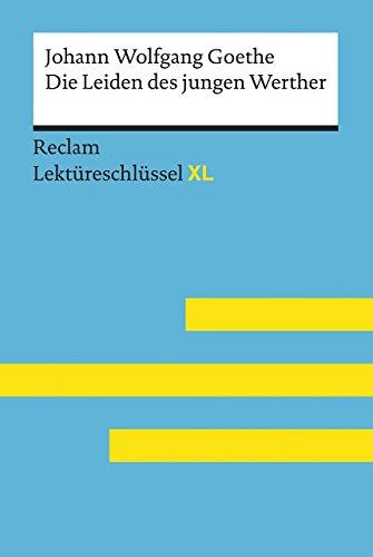 Die Leiden des jungen Werther von Johann Wolfgang Goethe: Lektüreschlüssel mit Inhaltsangabe,...