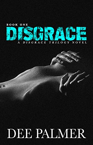 DISGRACE: A Disgrace Trilogy Novel: Book One (The Disgrace Trilogy 1)