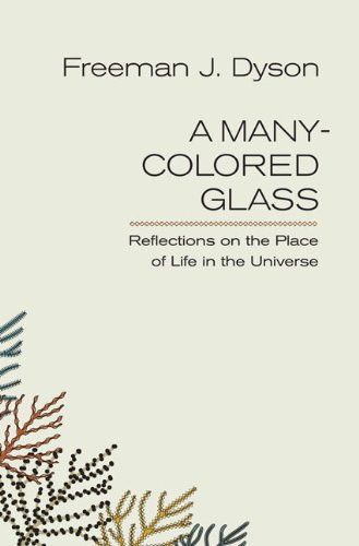 A Many-colored Glass: Reflections on the Place of Life in the Universe...