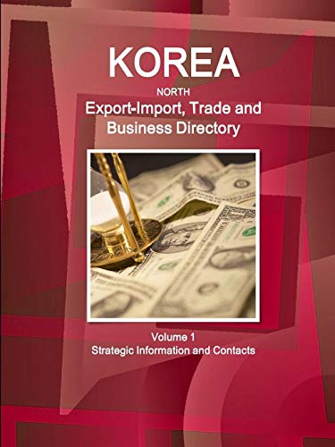 Compare Textbook Prices for Korea North Export-Import, Trade and Business Directory Volume 1 Strategic Information and Contacts 6 Edition ISBN 9781433027833 by Inc., Ibp,