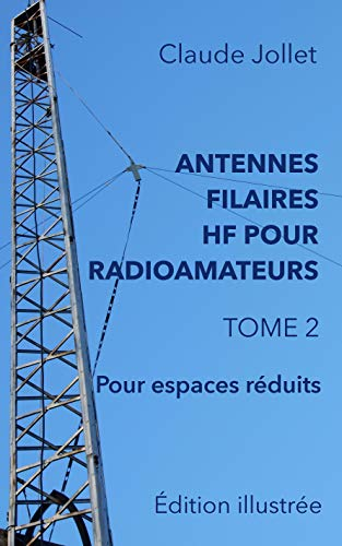 ANTENNES FILAIRES HF POUR RADIOAMATEURS - TOME 2: Pour espaces réduits (French Edition)