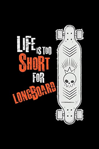 Life is too short for longboard: 6x9 Longboard | blank with numbers paper | notebook | notes