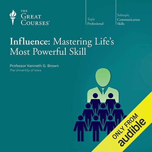 Influence     Mastering Life's Most Powerful Skill              Written by:                                                                                                                                 Kenneth G. Brown,                                                                                        The Great Courses                               Narrated by:                                                                                                                                 Kenneth G. Brown                      Length: 6 hrs and 11 mins     17 ratings     Overall 4.6