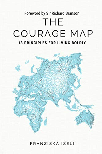 The Courage Map: 13 Principles for Living Boldly by [Franziska Iseli]