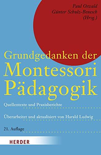 Grundgedanken der Montessori-Pädagogik: Quellentexte und Praxisberichte
