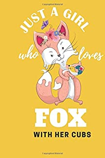 Just a Girl Who Loves Foxes With Her Cubs: : Fox Gifts For Girls Journal Notebook   Gag Gift Funny for True Fox Lover