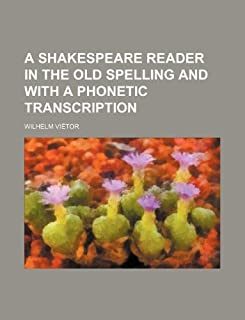 A Shakespeare Reader in the Old Spelling and with a Phonetic Transcription