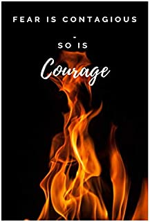 FEAR IS CONTAGIOUS, SO IS COURAGE: NOTEBOOKS FOR PROFESSIONALS & BUSINESS PEOPLE,MOTIVATIONAL & INSPIRATIONAL JOURNALS,LIN...