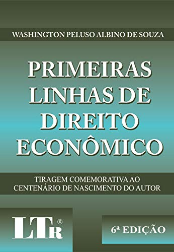 Primeiras Linhas de Direito Econômico. Tiragem Comemorativa ao Centenário de Nascimento do Autor