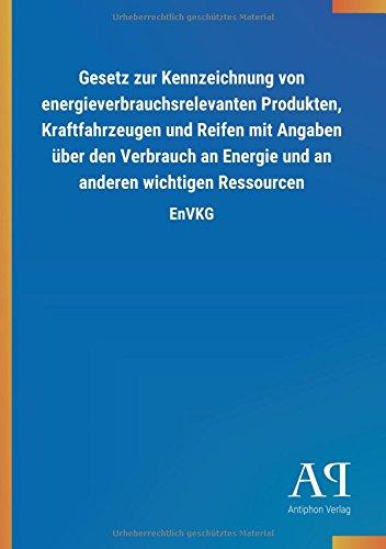 Gesetz zur Kennzeichnung von energieverbrauchsrelevanten Produkten, Kraftfahrzeugen und Reifen mit Angaben über den Verbrauch an Energie und an anderen wichtigen Ressourcen: EnVKG