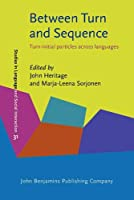 Between Turn and Sequence: Turn-Initial Particles Across Languages (Studies in Language and Social Interaction)