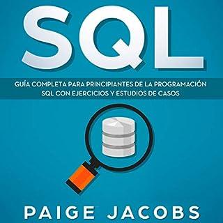 SQL: Guía completa para principiantes de la programación SQL con ejercicios y estudios de casos (Libro En Espanol/SQL Spanish Book Version) audiobook cover art