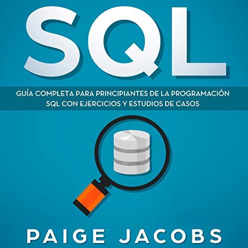 SQL: Guía completa para principiantes de la programación SQL con ejercicios y estudios de casos (Libro En Espanol/SQL Spanish Book Version) cover art
