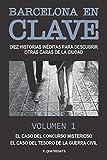 BARCELONA EN CLAVE: Diez historias inéditas para descubrir otras caras de la ciudad. Volumen 1. El caso del concurso misterioso. El caso del tesoro de la Guerra Civil