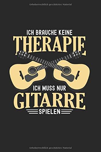 Ich Brauche Keine Therapie Ich Muss Nur Gitarre Spielen: Notizbuch, Journal, Tagebuch, 120 Seiten, ca. DIN A5, liniert