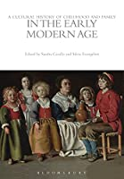 A Cultural History of Childhood and Family in the Early Modern Age (The Cultural History of Childhood)