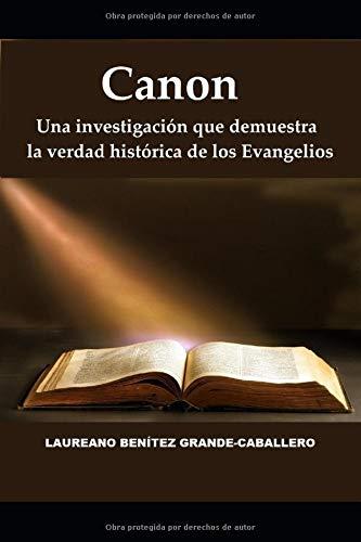 Canon: Una investigación que demuestra la verdad histórica de los Evangelios