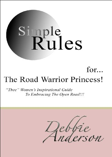 """Simple Rules for...The Road Warrior Princess: """"Thee"""" Women's Inspirational Guide To Embracing The Op"""