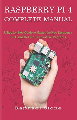 RASPBERRY PI 4 COMPLETE MANUAL: A Step-by-Step Guide to the New...