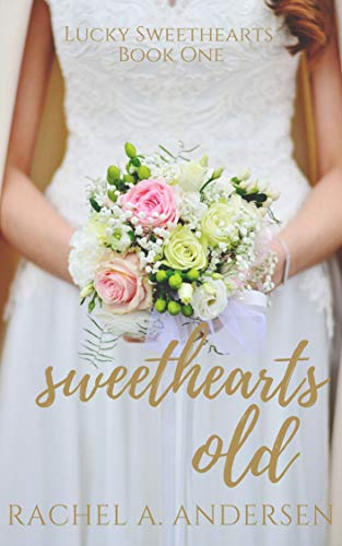 Sweethearts Old: A Sweet Second-Chance Wedding Romance (Lucky Sweethearts Book 1) by [Rachel A. Andersen]