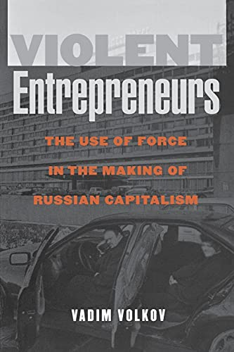 Violent Entrepreneurship: The Use of Force in the Making of Russian Capitalism