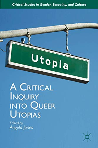 Compare Textbook Prices for A Critical Inquiry into Queer Utopias Critical Studies in Gender, Sexuality, and Culture 2013 Edition ISBN 9781137308597 by Jones, Angela
