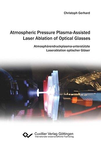 Atmospheric Pressure Plasma-Assisted Laser Ablation of Optical Glasses: Atmosphärendruckplasma-unterstützte Laserablation optischer Gläser