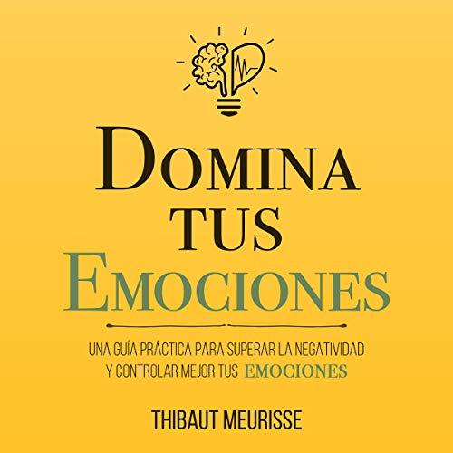 Domina Tus Emociones [Master Your Emotions] Audiobook By Thibaut Meurisse cover art